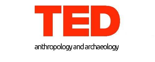 30 TED Talks on Anthropology and Archaeology